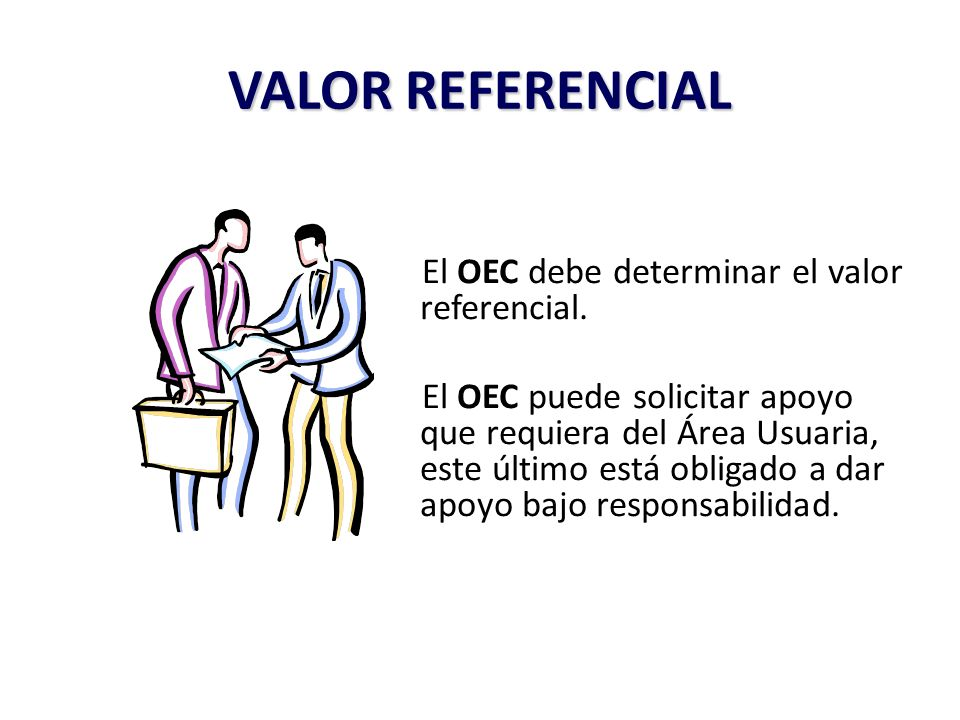 El OEC debe determinar el valor referencial. El OEC puede solicitar apoyo que requiera del Área Usuaria, este último está obligado a dar apoyo bajo re