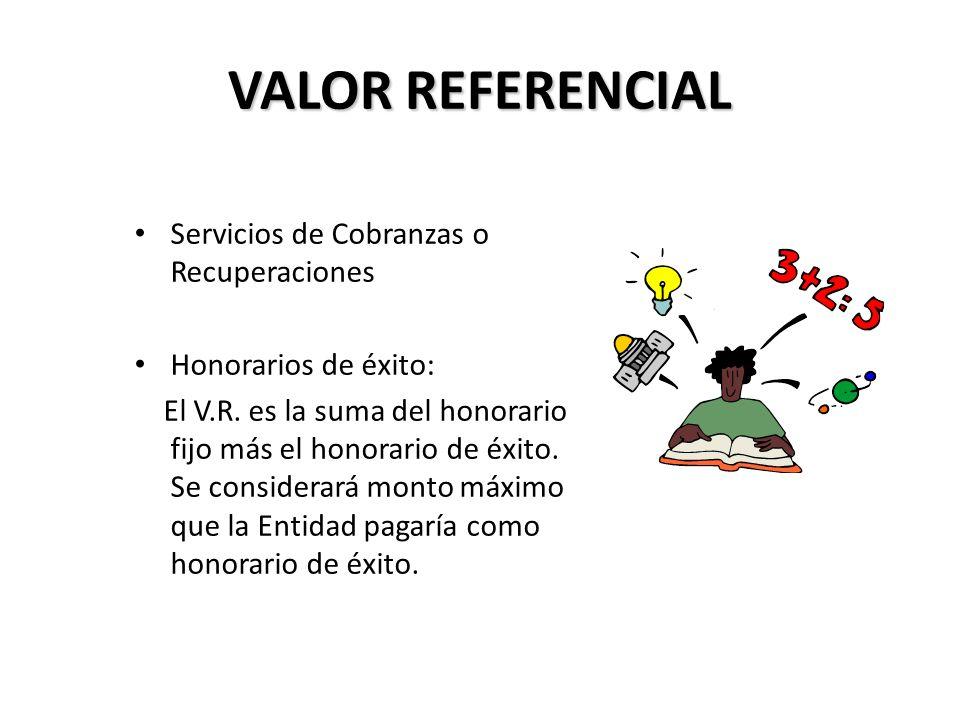 Servicios de Cobranzas o Recuperaciones Honorarios de éxito: El V.R. es la suma del honorario fijo más el honorario de éxito. Se considerará monto máx