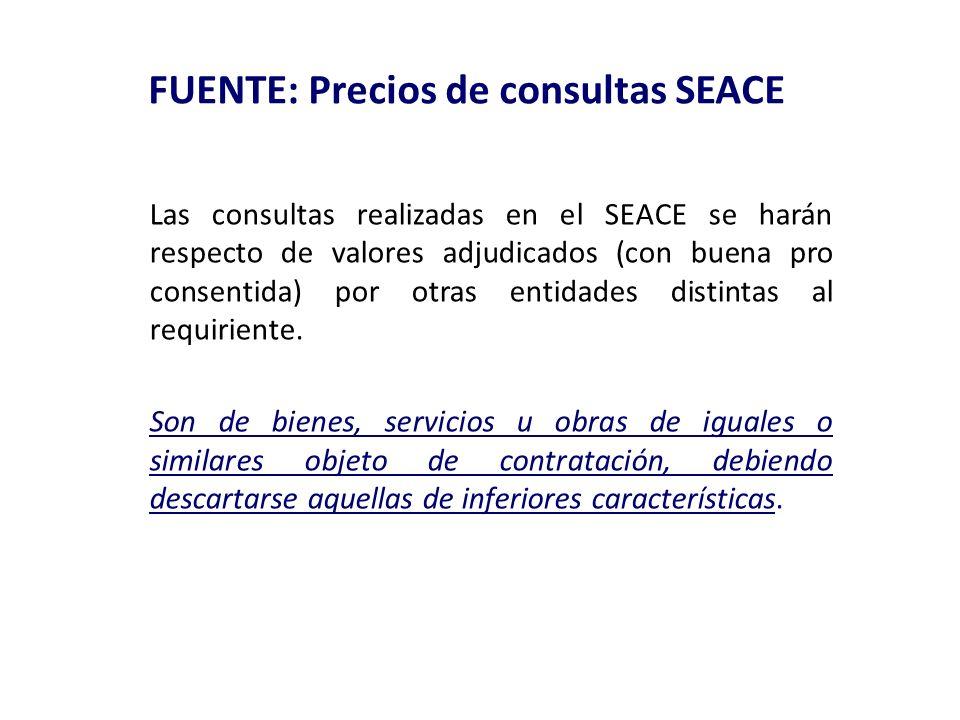 FUENTE: Precios de consultas SEACE Las consultas realizadas en el SEACE se harán respecto de valores adjudicados (con buena pro consentida) por otras