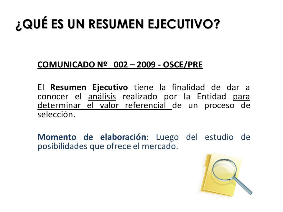 ¿QUÉ ES UN RESUMEN EJECUTIVO? COMUNICADO Nº 002 – 2009 - OSCE/PRE El Resumen Ejecutivo tiene la finalidad de dar a conocer el análisis realizado por l