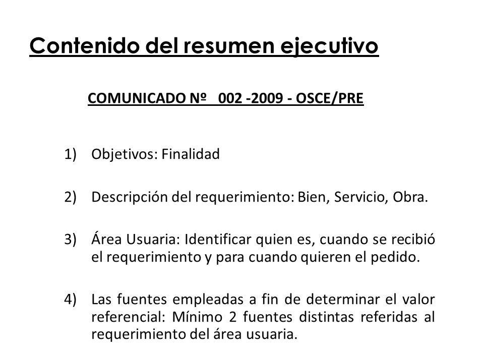 Contenido del resumen ejecutivo 1)Objetivos: Finalidad 2)Descripción del requerimiento: Bien, Servicio, Obra. 3)Área Usuaria: Identificar quien es, cu