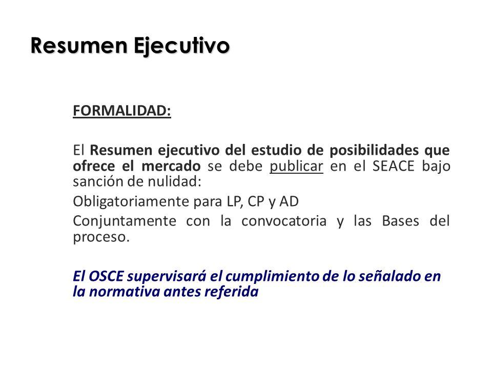 Resumen Ejecutivo FORMALIDAD: El Resumen ejecutivo del estudio de posibilidades que ofrece el mercado se debe publicar en el SEACE bajo sanción de nul