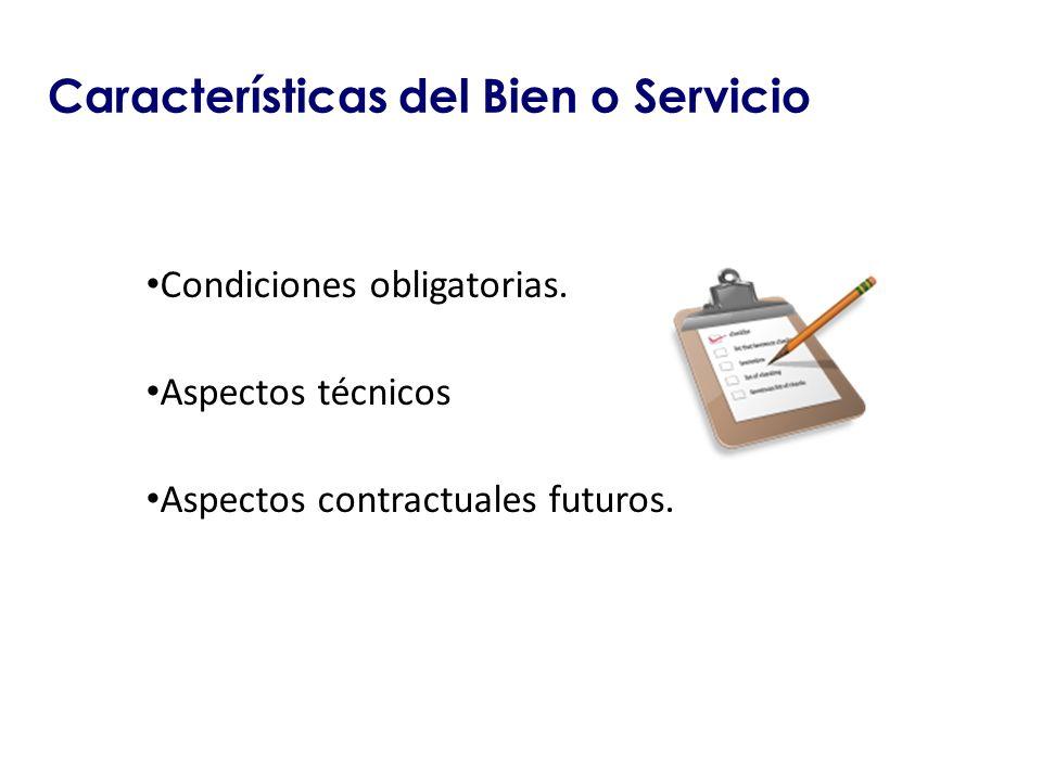 Características del Bien o Servicio Condiciones obligatorias. Aspectos técnicos Aspectos contractuales futuros.