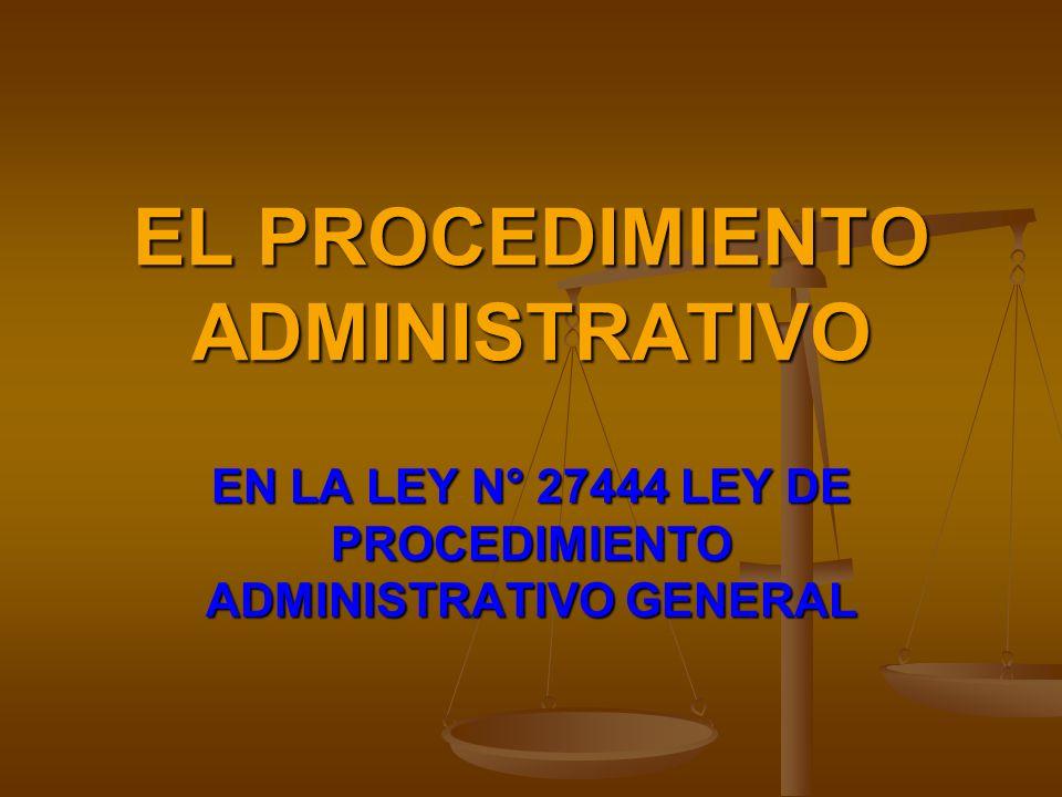 EL PROCEDIMIENTO ADMINISTRATIVO EN LA LEY N° 27444 LEY DE PROCEDIMIENTO ADMINISTRATIVO GENERAL