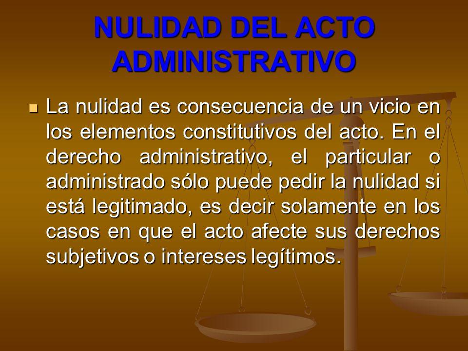 NULIDAD DEL ACTO ADMINISTRATIVO La nulidad es consecuencia de un vicio en los elementos constitutivos del acto. En el derecho administrativo, el parti