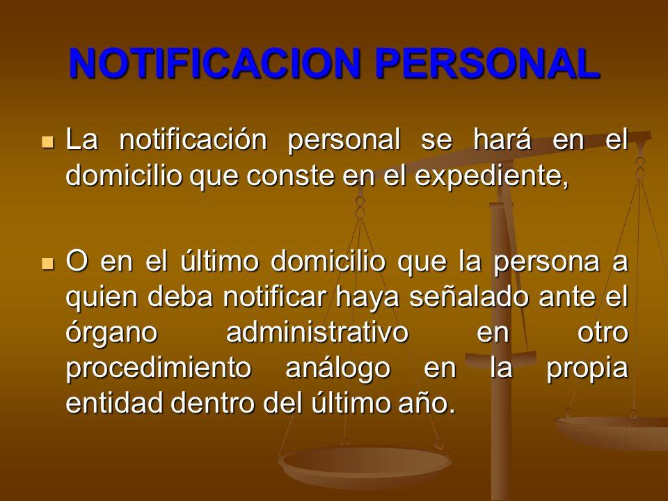 NOTIFICACION PERSONAL La notificación personal se hará en el domicilio que conste en el expediente, La notificación personal se hará en el domicilio q
