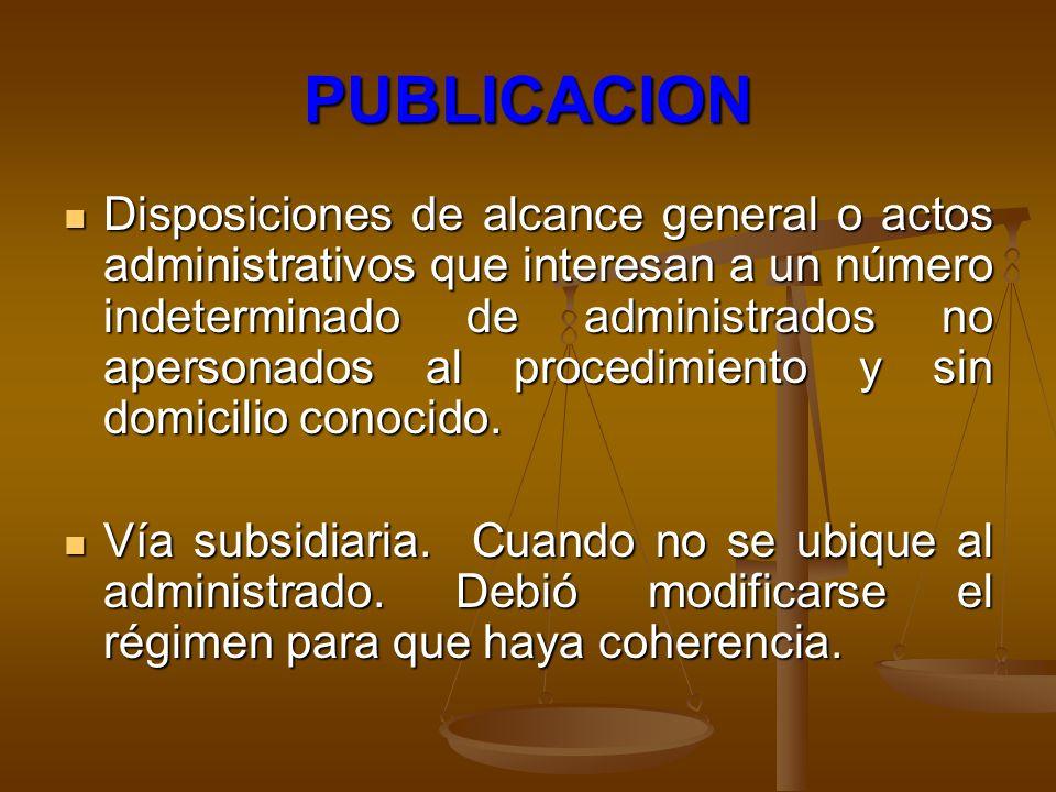 PUBLICACION Disposiciones de alcance general o actos administrativos que interesan a un número indeterminado de administrados no apersonados al proced