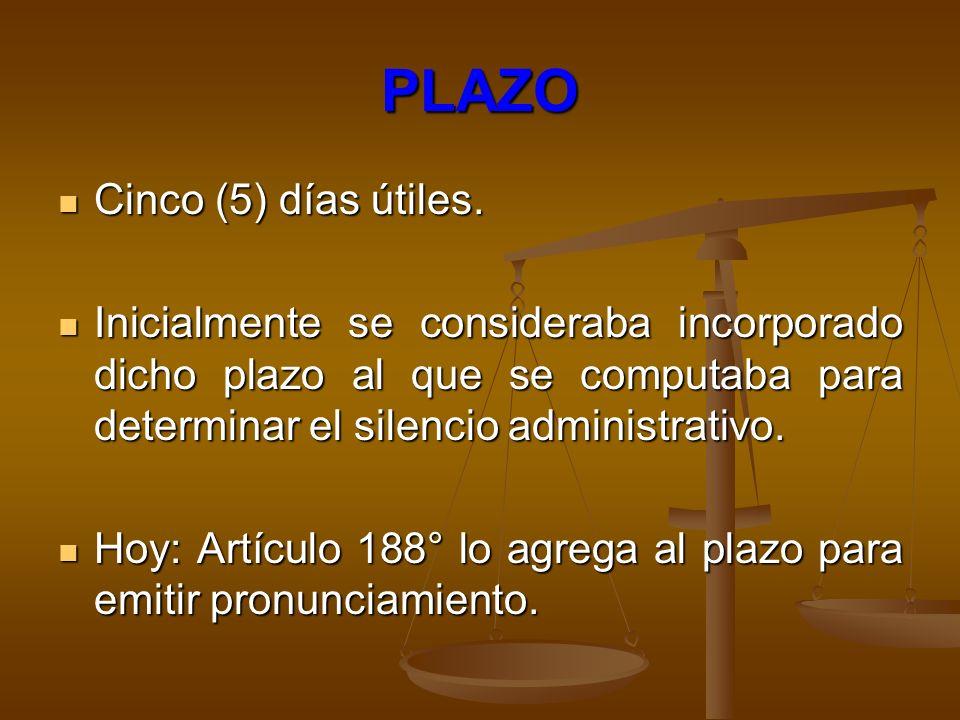 PLAZO Cinco (5) días útiles. Cinco (5) días útiles. Inicialmente se consideraba incorporado dicho plazo al que se computaba para determinar el silenci