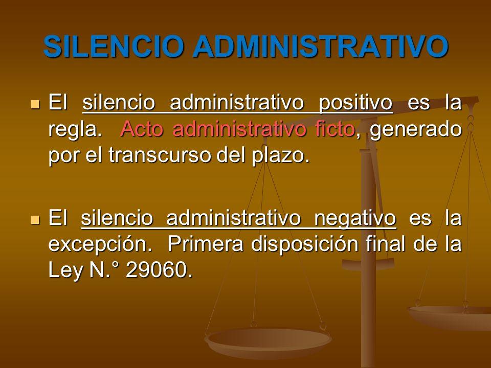 SILENCIO ADMINISTRATIVO El silencio administrativo positivo es la regla. Acto administrativo ficto, generado por el transcurso del plazo. El silencio