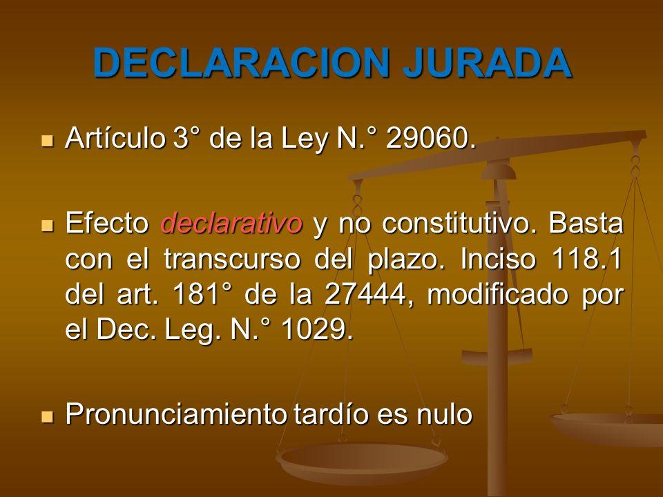 DECLARACION JURADA Artículo 3° de la Ley N.° 29060. Artículo 3° de la Ley N.° 29060. Efecto declarativo y no constitutivo. Basta con el transcurso del