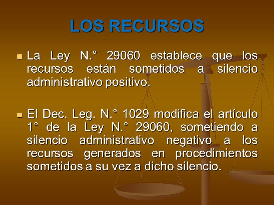 LOS RECURSOS La Ley N.° 29060 establece que los recursos están sometidos a silencio administrativo positivo. La Ley N.° 29060 establece que los recurs