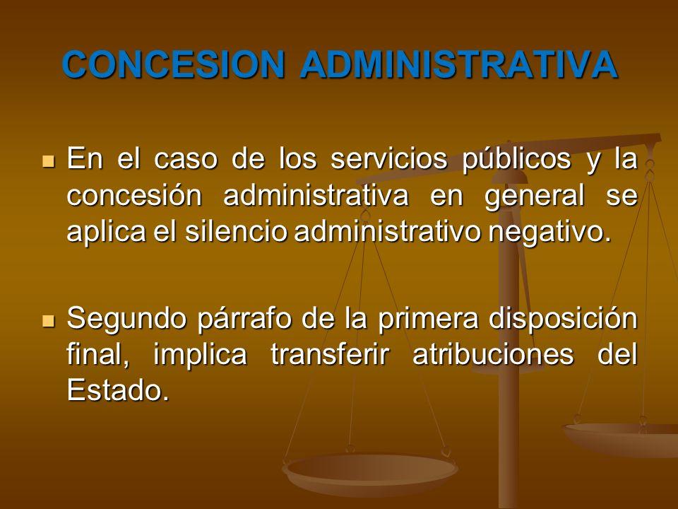 CONCESION ADMINISTRATIVA En el caso de los servicios públicos y la concesión administrativa en general se aplica el silencio administrativo negativo.