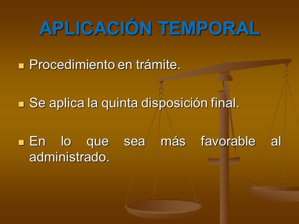 APLICACIÓN TEMPORAL Procedimiento en trámite. Procedimiento en trámite. Se aplica la quinta disposición final. Se aplica la quinta disposición final.