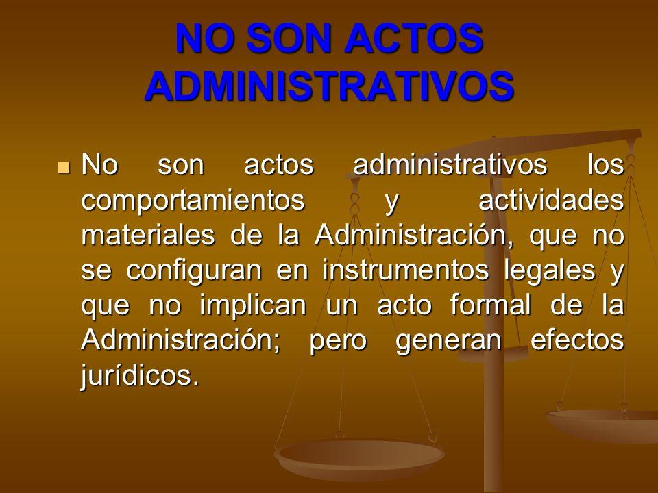 NO SON ACTOS ADMINISTRATIVOS No son actos administrativos los comportamientos y actividades materiales de la Administración, que no se configuran en i