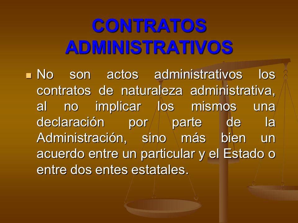 CONTRATOS ADMINISTRATIVOS No son actos administrativos los contratos de naturaleza administrativa, al no implicar los mismos una declaración por parte
