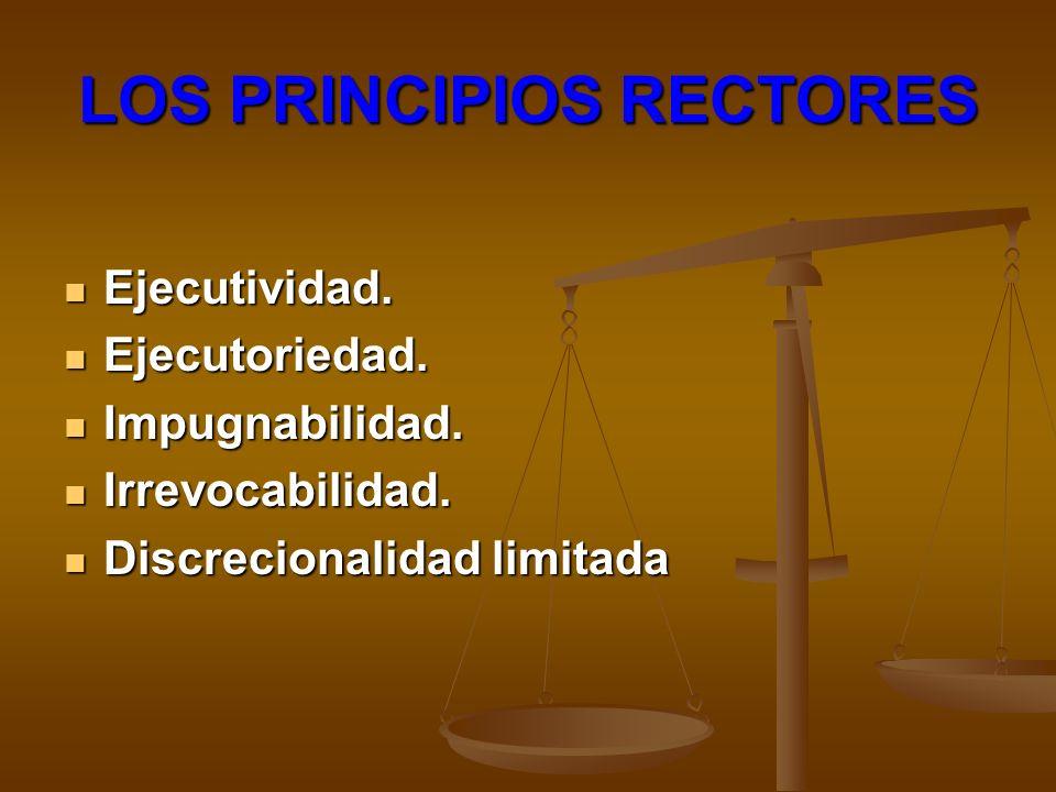 LOS PRINCIPIOS RECTORES Ejecutividad. Ejecutividad. Ejecutoriedad. Ejecutoriedad. Impugnabilidad. Impugnabilidad. Irrevocabilidad. Irrevocabilidad. Di