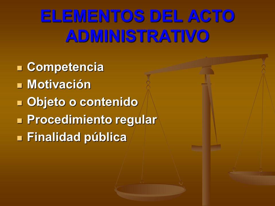 ELEMENTOS DEL ACTO ADMINISTRATIVO Competencia Competencia Motivación Motivación Objeto o contenido Objeto o contenido Procedimiento regular Procedimie