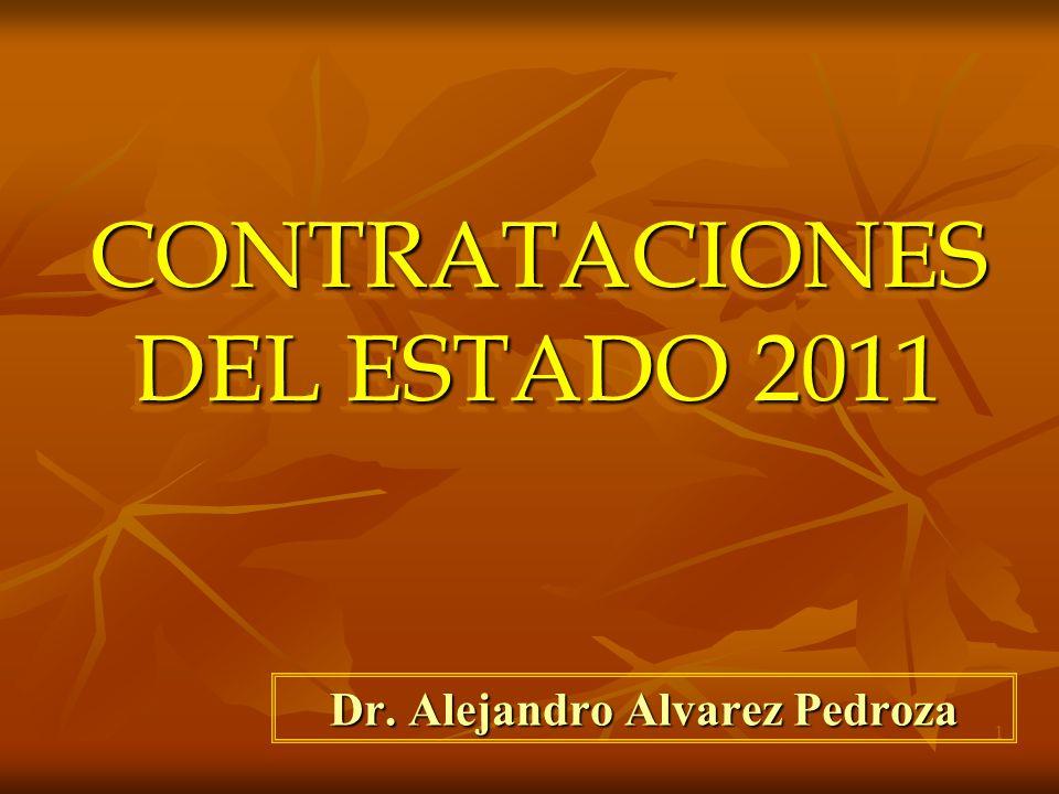 1 CONTRATACIONES DEL ESTADO 2011 Dr. Alejandro Alvarez Pedroza