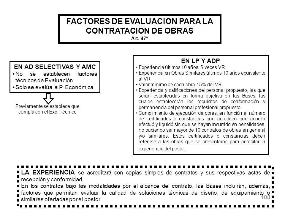 108 FACTORES DE EVALUACION PARA LA CONTRATACION DE OBRAS Art. 47º EN AD SELECTIVAS Y AMC No se establecen factores técnicos de Evaluación Solo se eval