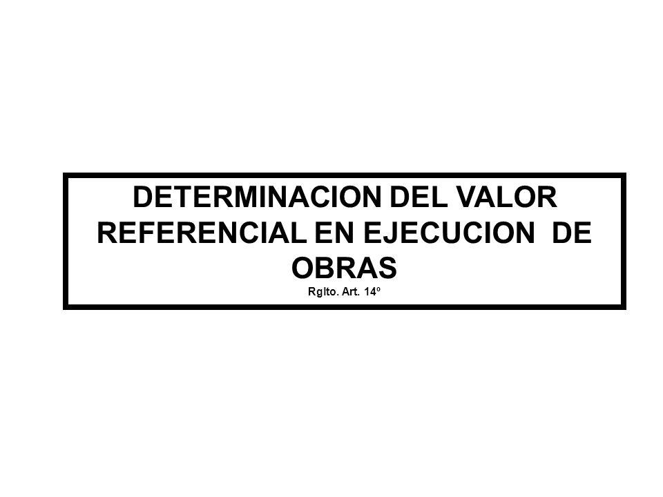 DETERMINACION DEL VALOR REFERENCIAL EN EJECUCION DE OBRAS Rglto. Art. 14º