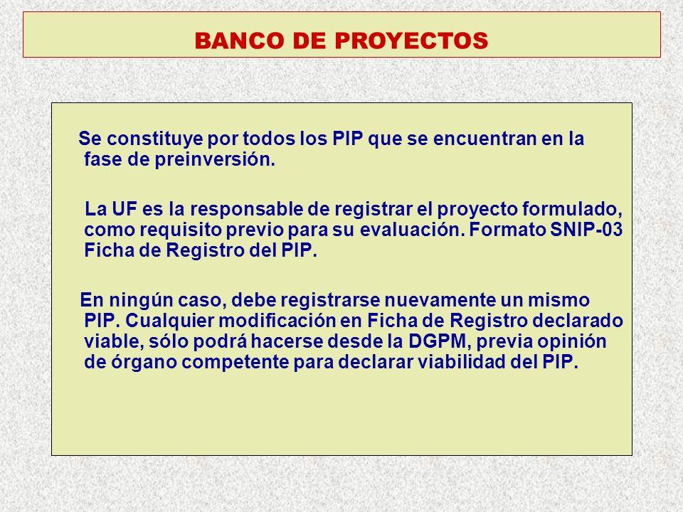 BANCO DE PROYECTOS Se constituye por todos los PIP que se encuentran en la fase de preinversión. La UF es la responsable de registrar el proyecto form
