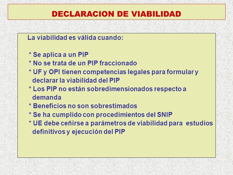 DECLARACION DE VIABILIDAD La viabilidad es válida cuando: * Se aplica a un PIP * No se trata de un PIP fraccionado * UF y OPI tienen competencias lega