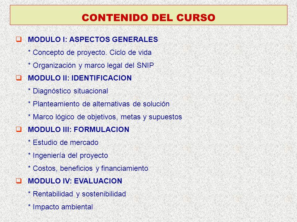 MODULO I: ASPECTOS GENERALES * Concepto de proyecto. Ciclo de vida * Organización y marco legal del SNIP MODULO II: IDENTIFICACION * Diagnóstico situa