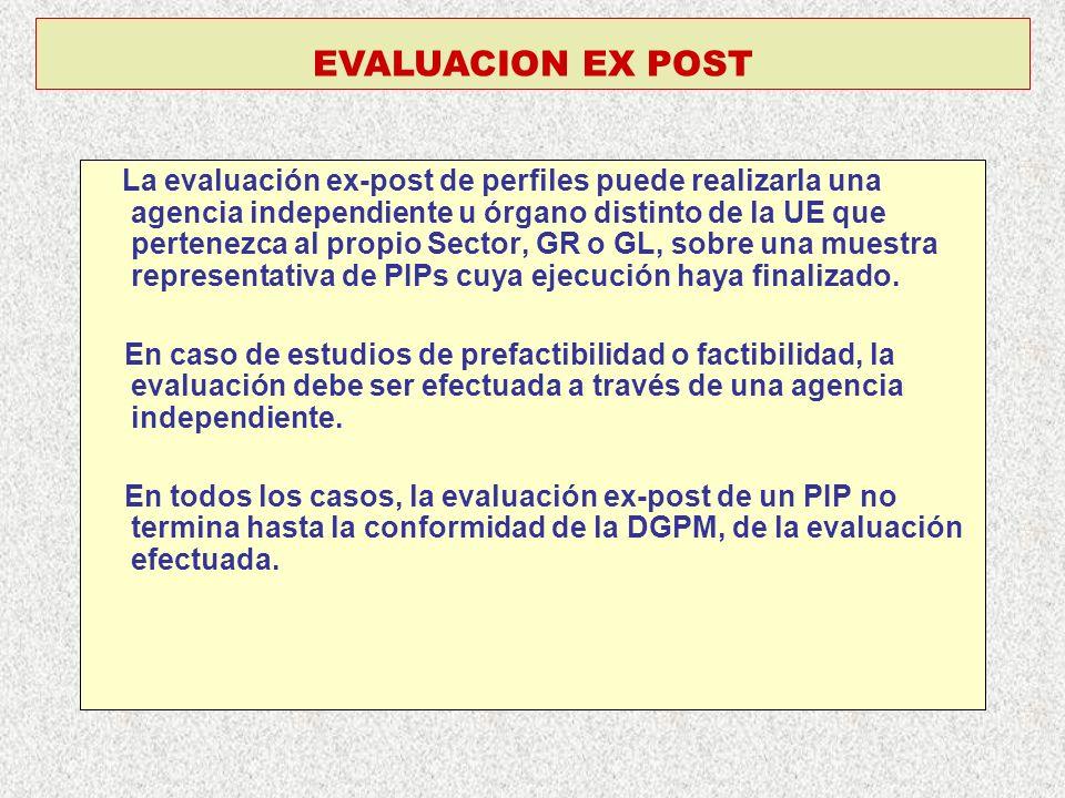 EVALUACION EX POST La evaluación ex-post de perfiles puede realizarla una agencia independiente u órgano distinto de la UE que pertenezca al propio Sector, GR o GL, sobre una muestra representativa de PIPs cuya ejecución haya finalizado.