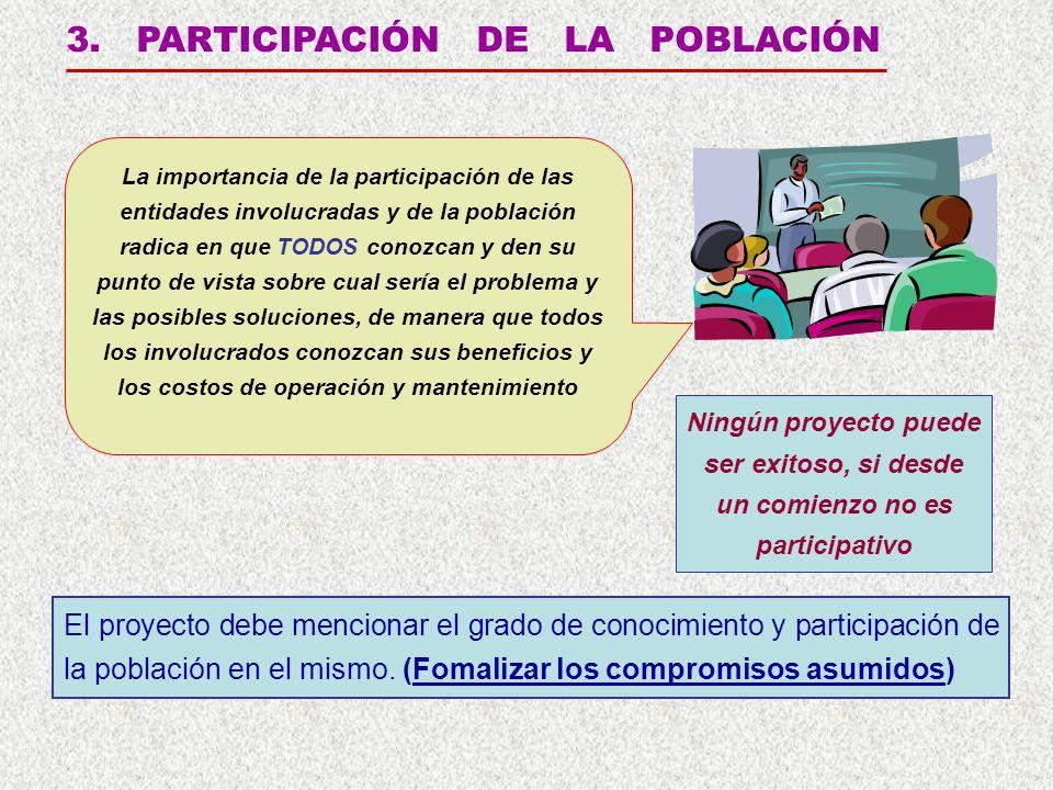 3. PARTICIPACIÓN DE LA POBLACIÓN Ningún proyecto puede ser exitoso, si desde un comienzo no es participativo El proyecto debe mencionar el grado de co
