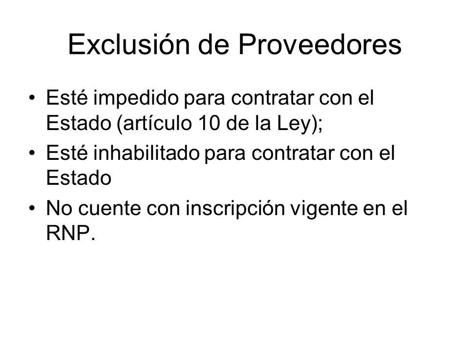 Exclusión de Proveedores Esté impedido para contratar con el Estado (artículo 10 de la Ley); Esté inhabilitado para contratar con el Estado No cuente