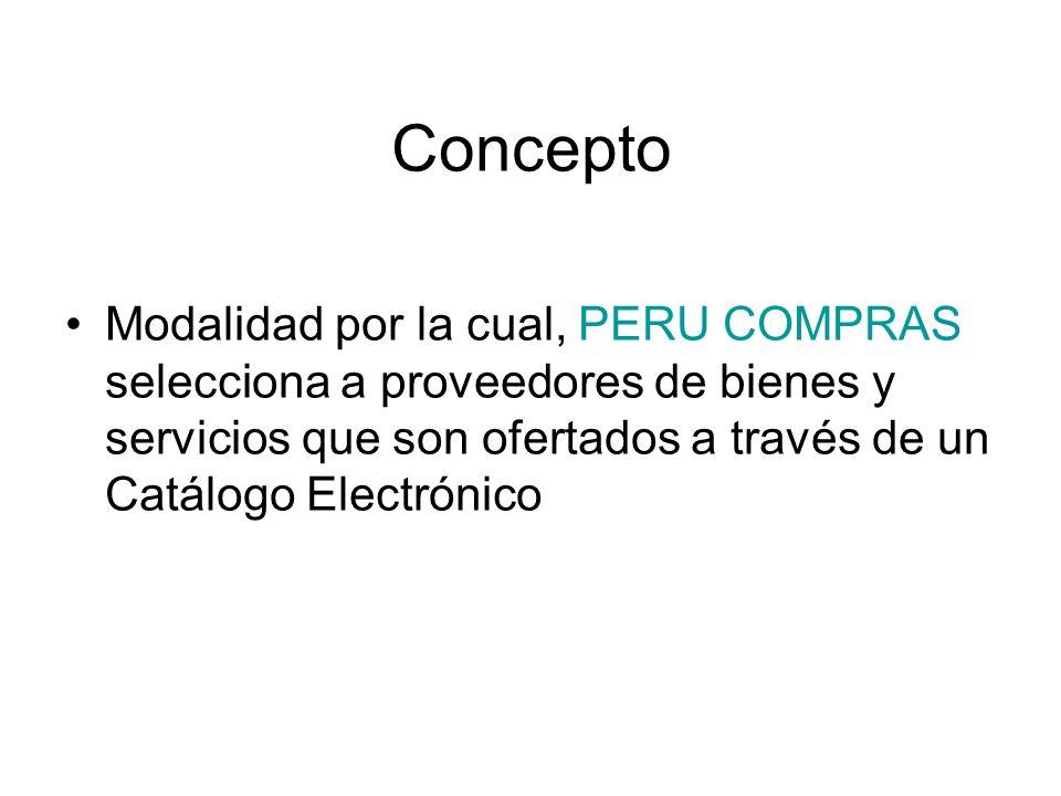 Concepto Modalidad por la cual, PERU COMPRAS selecciona a proveedores de bienes y servicios que son ofertados a través de un Catálogo Electrónico