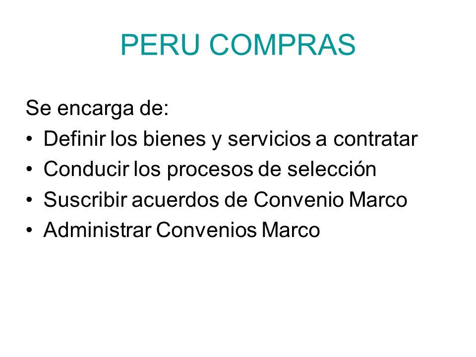 PERU COMPRAS Se encarga de: Definir los bienes y servicios a contratar Conducir los procesos de selección Suscribir acuerdos de Convenio Marco Adminis