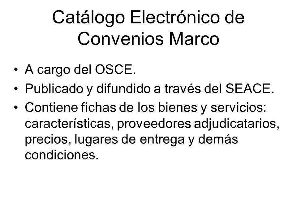 Catálogo Electrónico de Convenios Marco A cargo del OSCE. Publicado y difundido a través del SEACE. Contiene fichas de los bienes y servicios: caracte