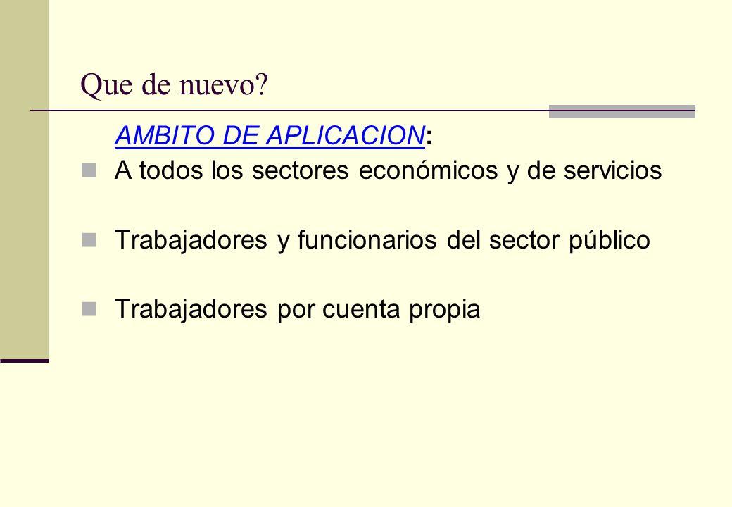 Que de nuevo? AMBITO DE APLICACION: A todos los sectores económicos y de servicios Trabajadores y funcionarios del sector público Trabajadores por cue
