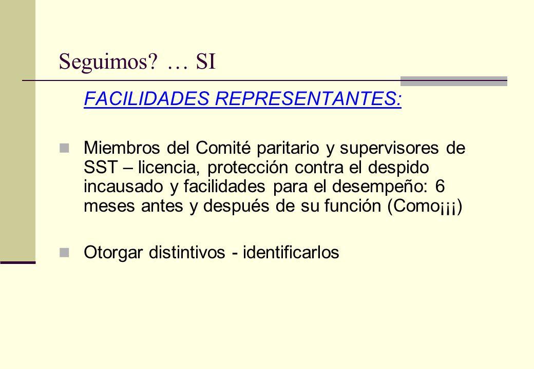 Seguimos? … SI FACILIDADES REPRESENTANTES: Miembros del Comité paritario y supervisores de SST – licencia, protección contra el despido incausado y fa