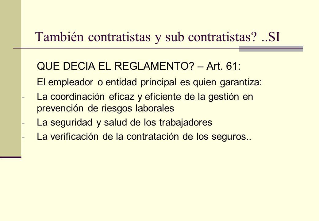 También contratistas y sub contratistas?..SI QUE DECIA EL REGLAMENTO? – Art. 61: El empleador o entidad principal es quien garantiza: - La coordinació