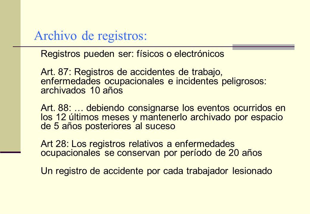 Archivo de registros: Registros pueden ser: físicos o electrónicos Art. 87: Registros de accidentes de trabajo, enfermedades ocupacionales e incidente