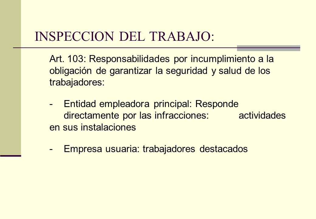 INSPECCION DEL TRABAJO: Art. 103: Responsabilidades por incumplimiento a la obligación de garantizar la seguridad y salud de los trabajadores: - Entid