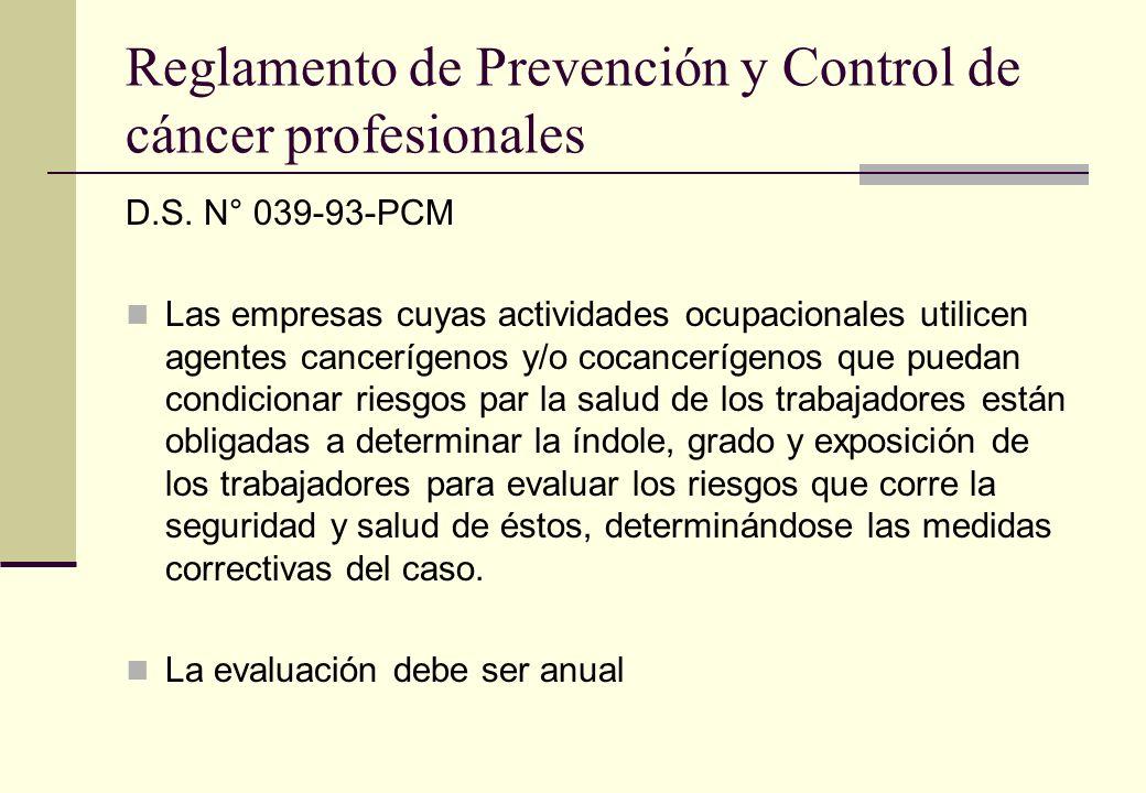 Reglamento de Prevención y Control de cáncer profesionales D.S. N° 039-93-PCM Las empresas cuyas actividades ocupacionales utilicen agentes cancerígen