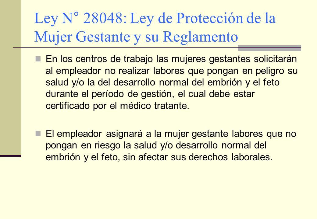 Ley N° 28048: Ley de Protección de la Mujer Gestante y su Reglamento En los centros de trabajo las mujeres gestantes solicitarán al empleador no reali