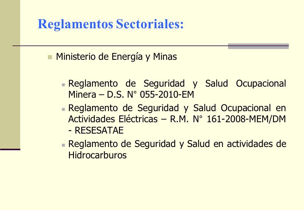 Reglamentos Sectoriales: Ministerio de Energía y Minas Reglamento de Seguridad y Salud Ocupacional Minera – D.S. N° 055-2010-EM Reglamento de Segurida