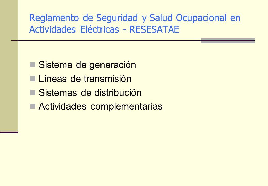 Reglamento de Seguridad y Salud Ocupacional en Actividades Eléctricas - RESESATAE Sistema de generación Líneas de transmisión Sistemas de distribución