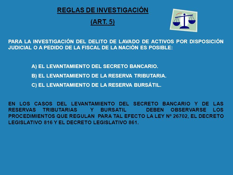 REGLAS DE INVESTIGACIÓN (ART. 5) PARA LA INVESTIGACIÓN DEL DELITO DE LAVADO DE ACTIVOS POR DISPOSICIÓN JUDICIAL O A PEDIDO DE LA FISCAL DE LA NACIÓN E