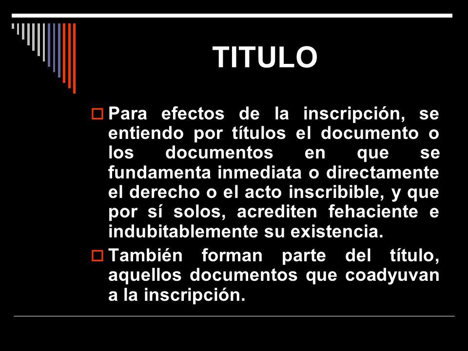 TITULO Para efectos de la inscripción, se entiendo por títulos el documento o los documentos en que se fundamenta inmediata o directamente el derecho