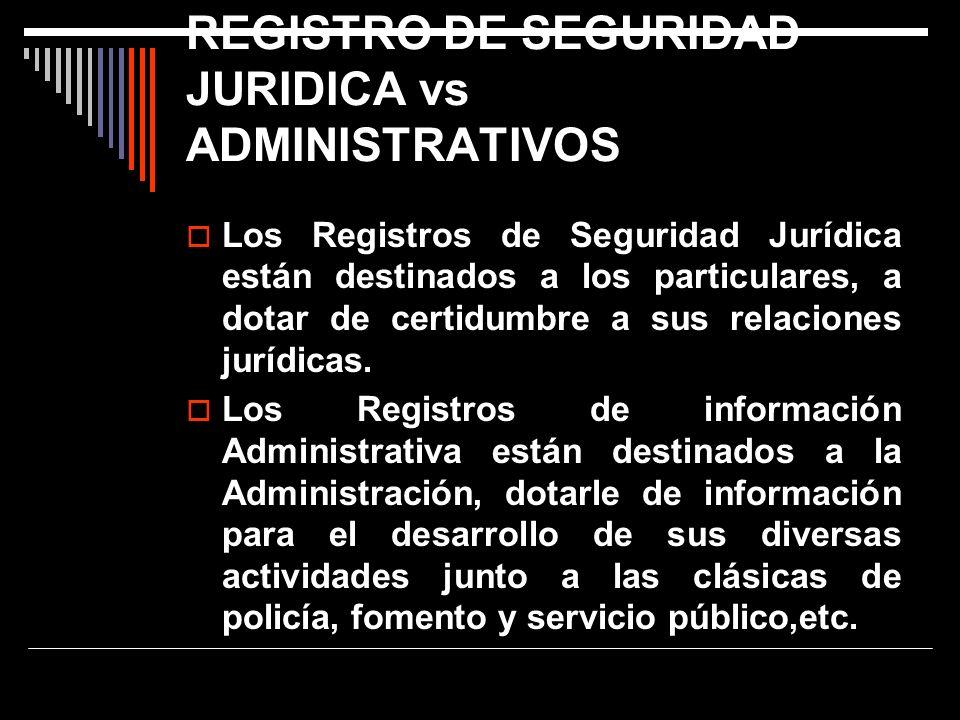 REGISTRO DE SEGURIDAD JURIDICA vs ADMINISTRATIVOS Los Registros de Seguridad Jurídica están destinados a los particulares, a dotar de certidumbre a su