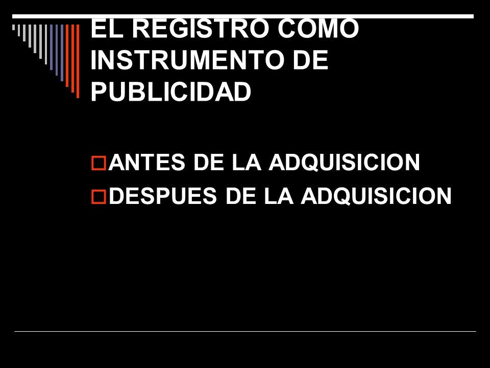 EL REGISTRO COMO INSTRUMENTO DE PUBLICIDAD ANTES DE LA ADQUISICION DESPUES DE LA ADQUISICION