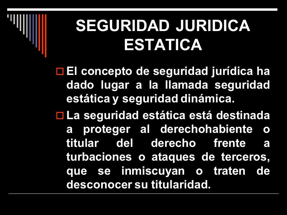 SEGURIDAD JURIDICA ESTATICA El concepto de seguridad jurídica ha dado lugar a la llamada seguridad estática y seguridad dinámica. La seguridad estátic