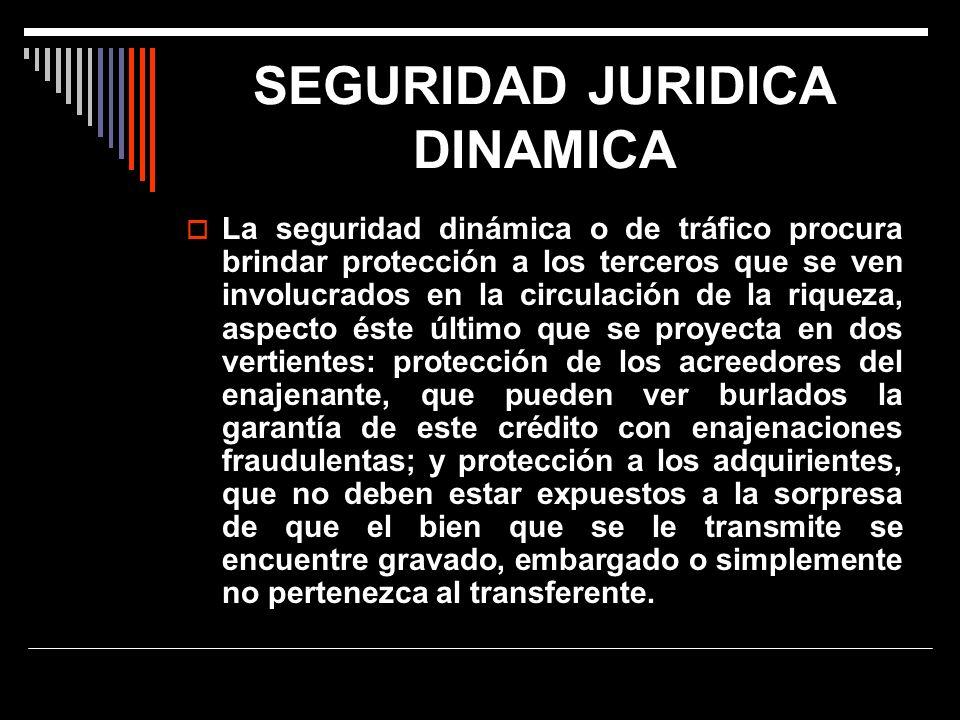 SEGURIDAD JURIDICA DINAMICA La seguridad dinámica o de tráfico procura brindar protección a los terceros que se ven involucrados en la circulación de
