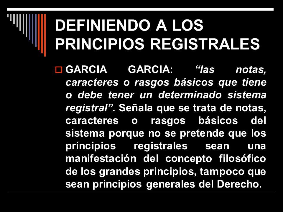 DEFINIENDO A LOS PRINCIPIOS REGISTRALES GARCIA GARCIA: las notas, caracteres o rasgos básicos que tiene o debe tener un determinado sistema registral.