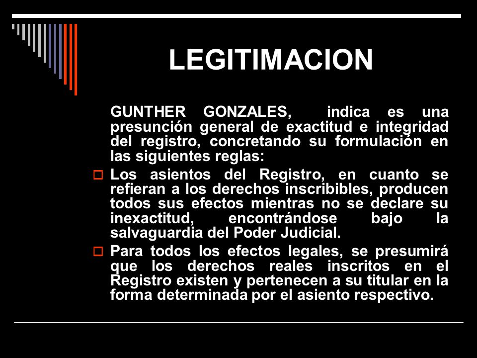 LEGITIMACION GUNTHER GONZALES, indica es una presunción general de exactitud e integridad del registro, concretando su formulación en las siguientes r